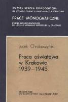 """Chrobaczyński, Jacek (1948- ), 1986, Praca oświatowa w Krakowie 1939-1945 : studium o polityce okupanta, """"podziemiu oświatowym"""" i postawach społeczeństwa"""