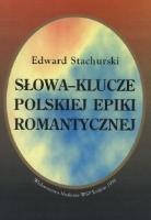 Stachurski, Edward (1942- ), 1998, Słowa-klucze polskiej epiki romantyczne