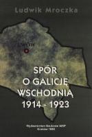 Mroczka, Ludwik (1938- ), 1998, Spór o Galicję Wschodnią : 1914-1923