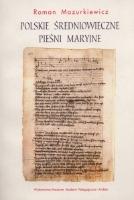 Mazurkiewicz, Roman (1954- ), 2002, Polskie średniowieczne pieśni maryjne : studia filologiczne