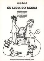 Baluch, Alicja (1944- ), 2003, Od ludus do agora : rozważania o książkach dla dzieci i młodzieży i o sposobach lektury, które wiodą od zabawy do poważnej rozmowy o literaturze