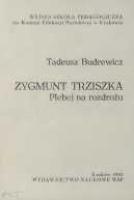 Budrewicz, Tadeusz (1951- ), 1992, Zygmunt Trziszka : plebej na rozdrożu