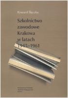 Ślęczka, Ryszard, 2003, Szkolnictwo zawodowe Krakowa w latach 1945-1961