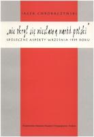 """Chrobaczyński, Jacek (1948- ), 2002, """"Nie okrył się niesławą naród polski"""" : społeczne aspekty września 1939 roku"""