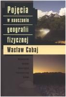 Cabaj, Wacław (1948- ), 2011, Pojęcia w nauczaniu geografii fizycznej