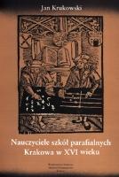 Krukowski, Jan (1940- ), 2007, Nauczyciele szkół parafialnych Krakowa w XVI wieku