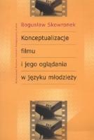 Skowronek, Bogusław, 2007, Konceptualizacje filmu i jego oglądania w języku młodzieży : studium kognitywno-kulturowe