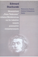 """Stachurski, Edward (1942- ), 2005, Słownictwo """"Pana Tadeusza"""" Adama Mickiewicza na tle tekstów innych poematów romantycznych"""